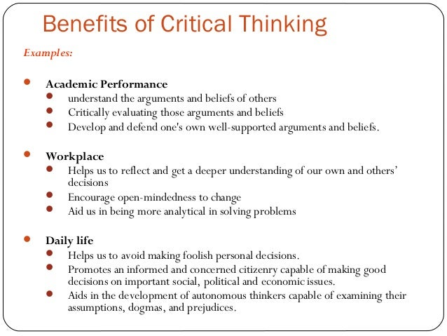 benefits of critical thinking in everyday life Six ways in which critical thinking can make improve your problem solving skills 6 benefits of critical thinking it can revolutionise your everyday life.