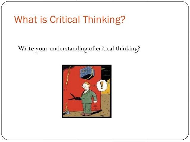Understanding critical thinking
