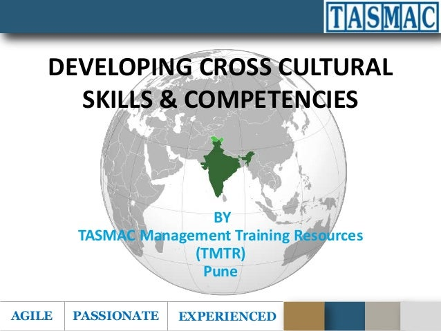 AGILE PASSIONATE EXPERIENCED DEVELOPING CROSS CULTURAL SKILLS & COMPETENCIES BY TASMAC Management Training Resources (TMTR...
