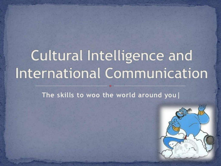 The skills to woo the world around you|<br />Cultural Intelligence and International Communication<br />