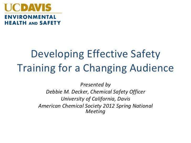 Developing Effective SafetyTraining for a Changing Audience                    Presented by      Debbie M. Decker, Chemica...