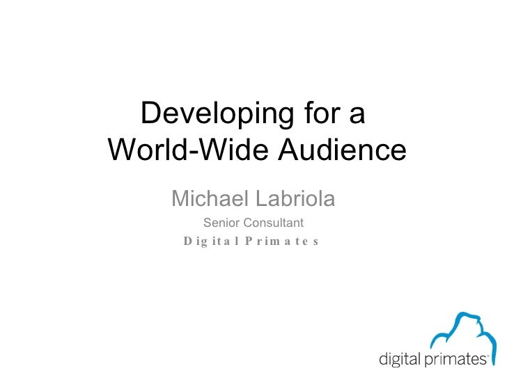 Developing for a  World-Wide Audience Michael Labriola Senior Consultant Digital Primates Page 0 of 59