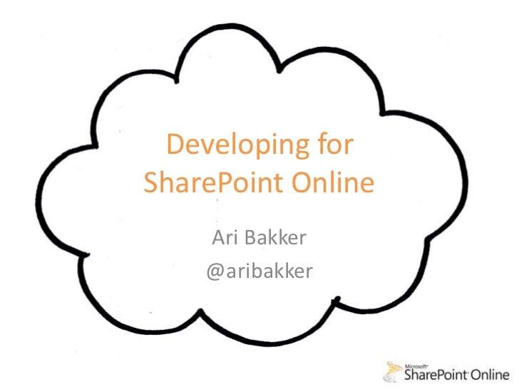 Developing forSharePoint Online    Ari Bakker    @aribakker