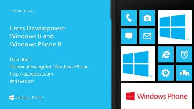 October 1st 2012Cross DevelopmentWindows 8 andWindows Phone 8Dave BostTechnical Evangelist, Windows Phonehttp://davebost.c...