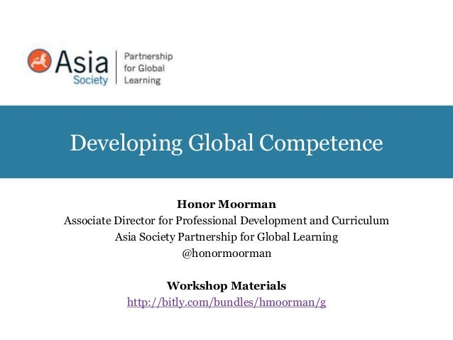 Developing Global Competence Honor Moorman Associate Director for Professional Development and Curriculum Asia Society Par...