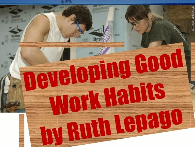 Developing good work habits by Ruth Lepago, Work Education Teacher