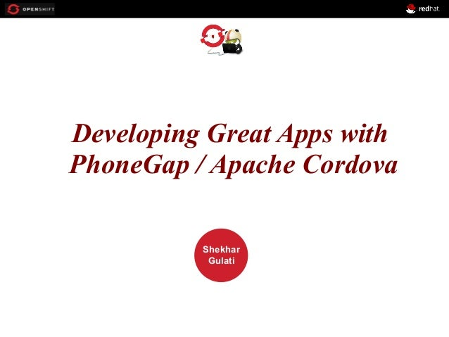OPENSHIFT Workshop PRESENTED BY Shekhar Gulati Developing Great Apps with PhoneGap / Apache Cordova