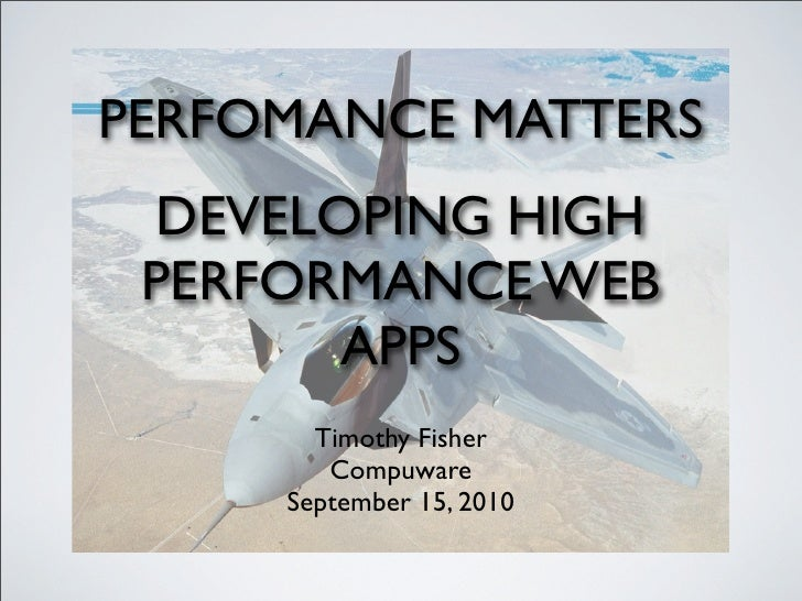 PERFOMANCE MATTERS   DEVELOPING HIGH  PERFORMANCE WEB         APPS        Timothy Fisher         Compuware      September ...