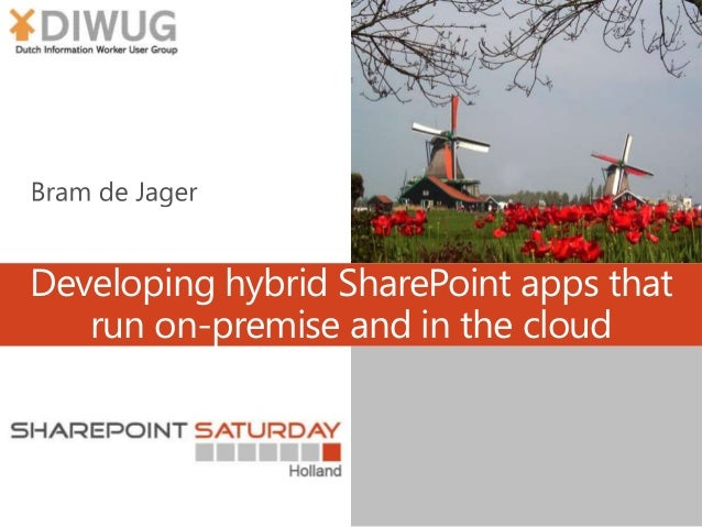 Developing hybrid SharePoint apps that run on-premise and in the cloud - Bram de Jager - SPSNL 2013