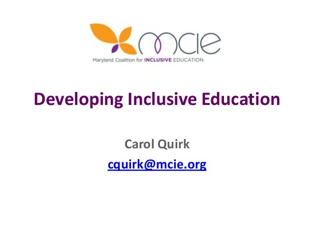 Developing Inclusive Education Carol Quirk cquirk@mcie.org