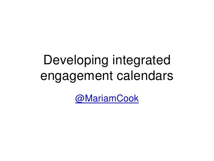 Developing integratedengagement calendars     @MariamCook