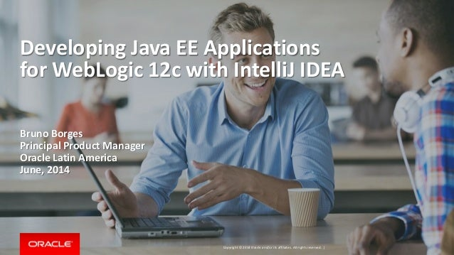 Copyright © 2014 Oracle and/or its affiliates. All rights reserved. | Developing Java EE Applications for WebLogic 12c wit...