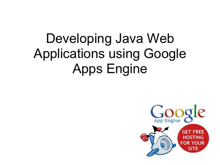 Developing Java WebApplications using Google      Apps Engine