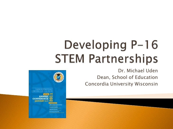 Developing P-16 STEM Partnerships<br />Dr. Michael Uden<br />Dean, School of Education<br />Concordia University Wisconsin...