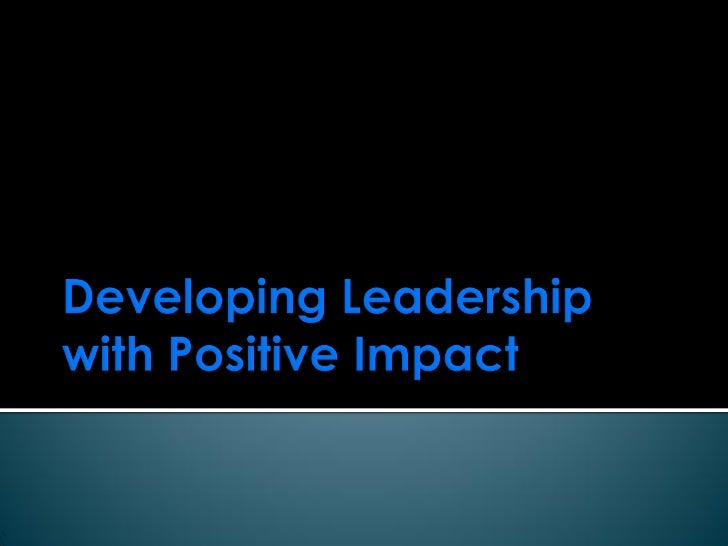 Developing leadership with positive impact