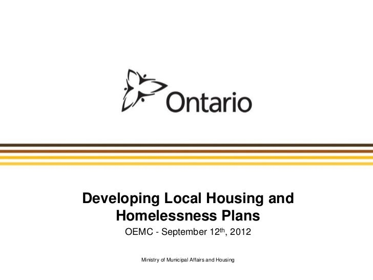 Developing Local Housing and    Homelessness Plans     OEMC - September 12th, 2012        Ministry of Municipal Affairs an...