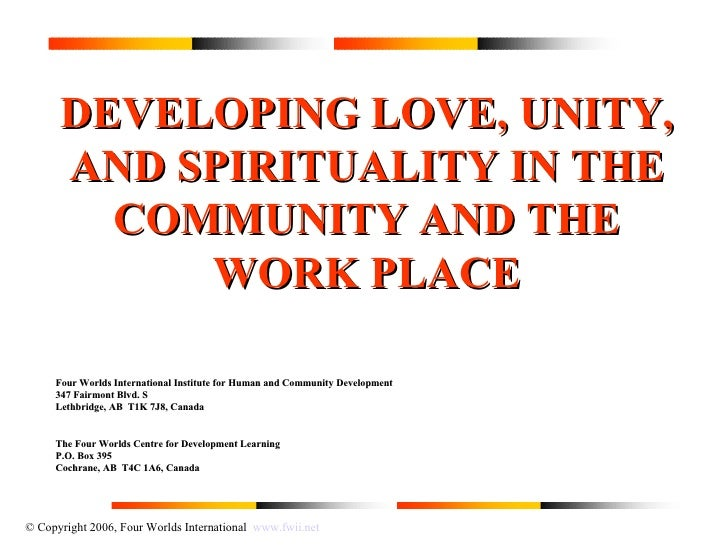 © Copyright 2006, Four Worlds International  www.fwii.net DEVELOPING LOVE, UNITY, AND SPIRITUALITY IN THE COMMUNITY AND TH...