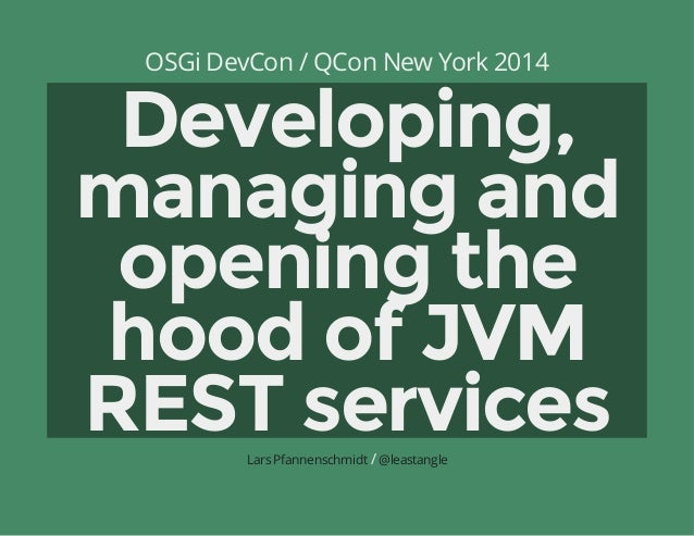 Developing, managing and opening the hood of JVM REST services - L Pfannenschmidt