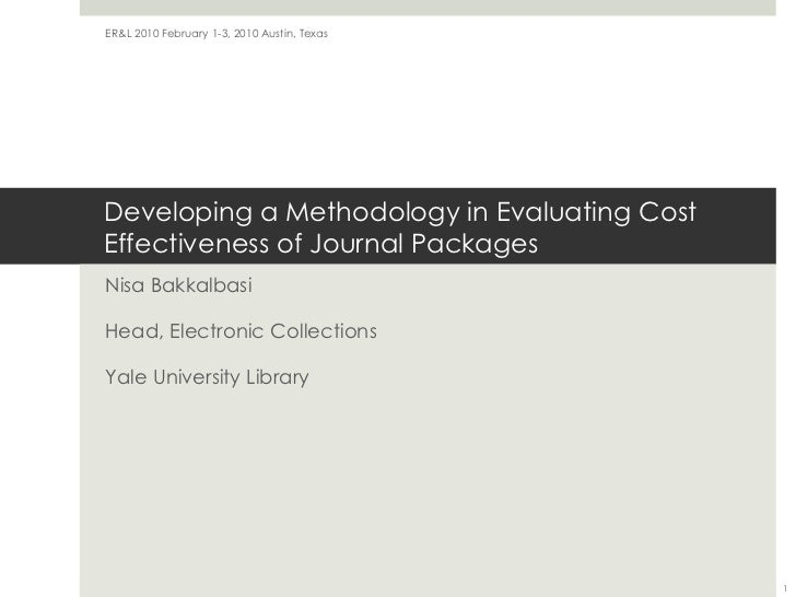 Developing a Methodology in Evaluating Cost Effectiveness of Journal Packages Nisa Bakkalbasi Head, Electronic Collections...