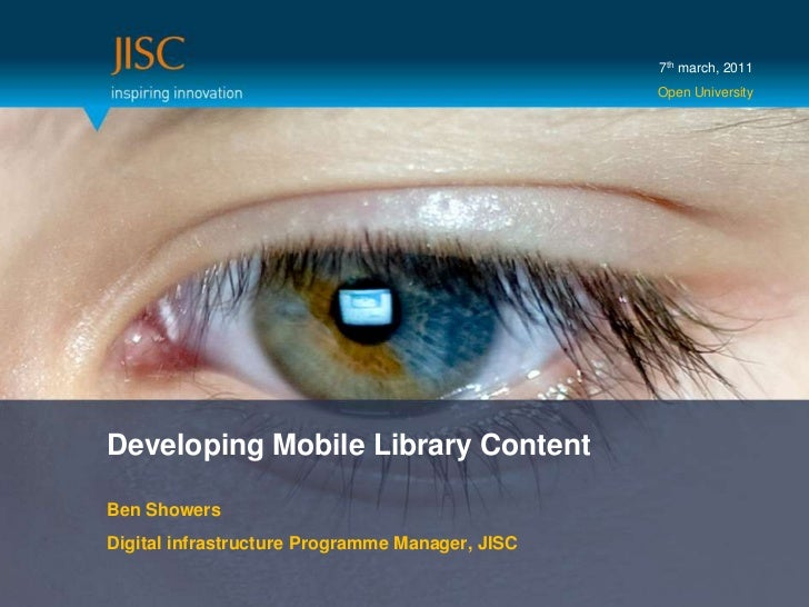 7th march, 2011<br />Open University<br />Developing Mobile Library Content<br />Ben Showers<br />Digital infrastructure P...