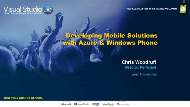 Developing Mobile Solutions with Azure & Windows Phone Chris Woodruff Director, Perficient Level: Intermediate