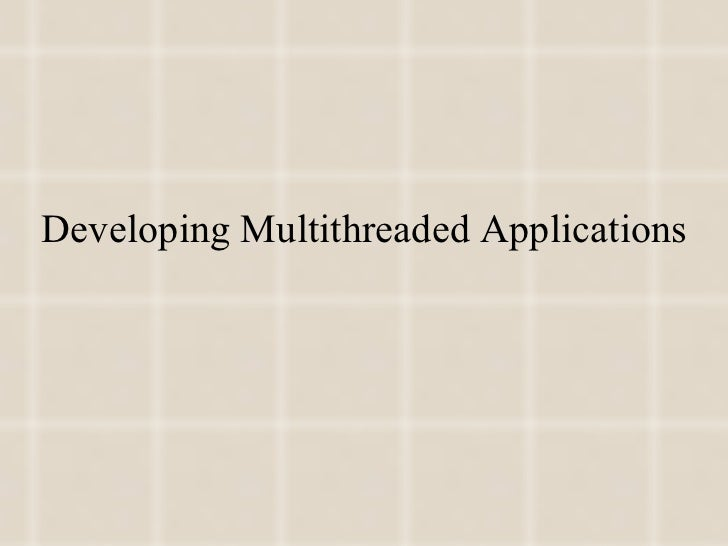 Developing Multithreaded Applications