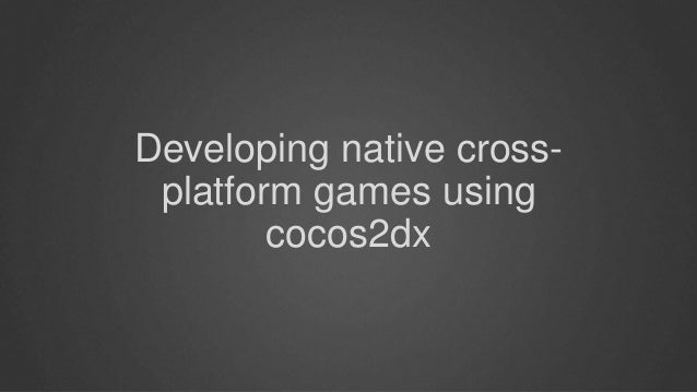 Developing native cross platform games on Cocos2dx2