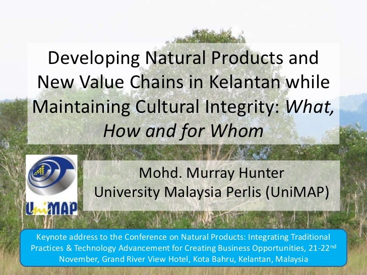 Developing Natural Products andNew Value Chains in Kelantan whileMaintaining Cultural Integrity: What,        How and for ...