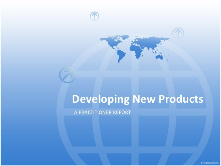 Developing New Products A PRACTITIONER REPORT