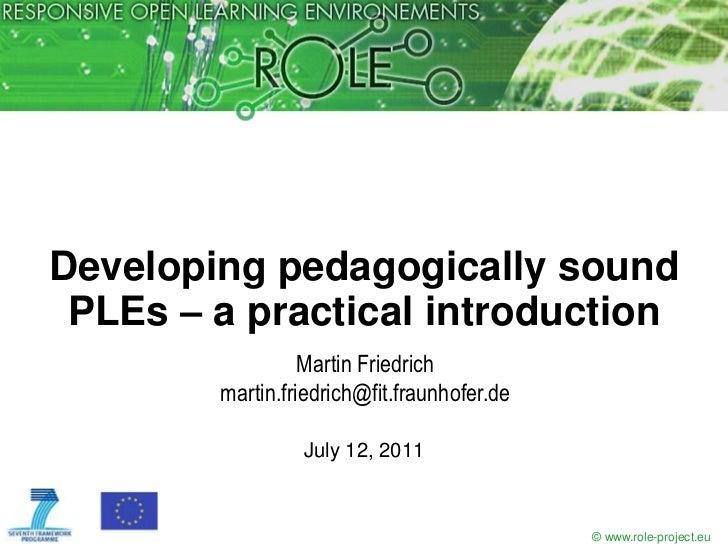 Developing pedagogically sound PLEs – a practical introduction<br />Martin Friedrichmartin.friedrich@fit.fraunhofer.de<br ...