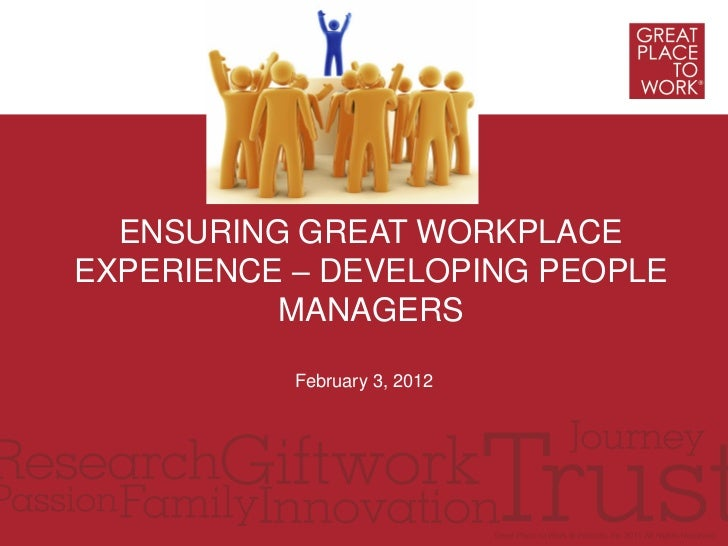 ENSURING GREAT WORKPLACEEXPERIENCE – DEVELOPING PEOPLE          MANAGERS           February 3, 2012