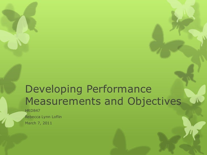 Developing Performance Measurements and Objectives<br />HRD847<br />Rebecca Lynn Loflin<br />March 7, 2011<br />