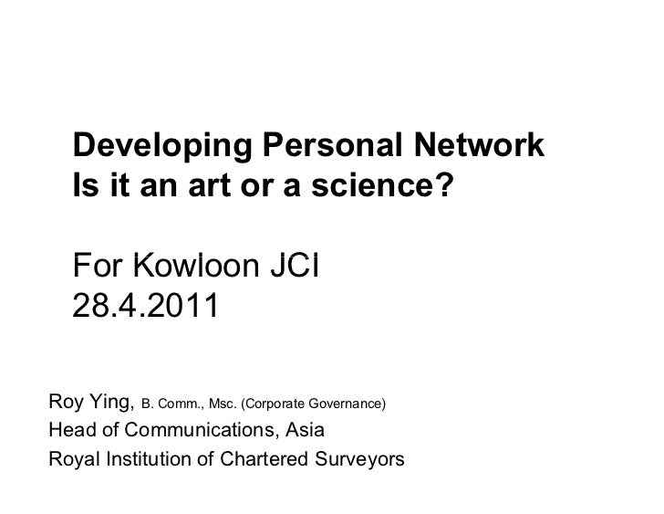 Developing Personal Network   Is it an art or a science?   For Kowloon JCI   28.4.2011Roy Ying, B. Comm., Msc. (Corporate ...