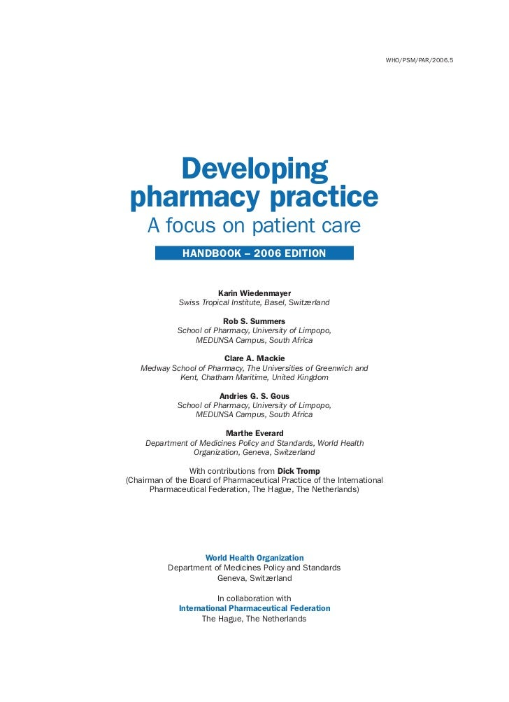 WHO/PSM/PAR/2006.5    Developing pharmacy practice     A focus on patient care               HANDBOOK – 2006 EDITION      ...