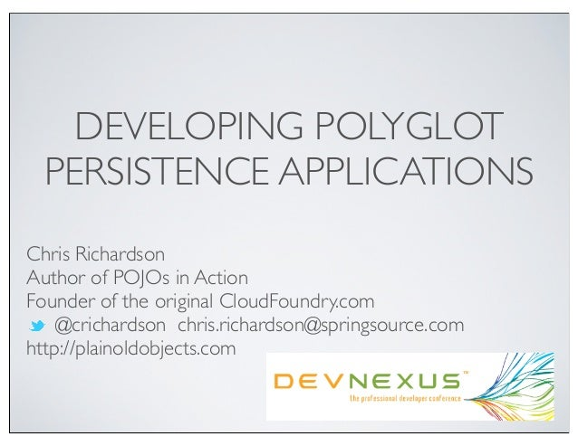 DEVELOPING POLYGLOT  PERSISTENCE APPLICATIONSChris RichardsonAuthor of POJOs in ActionFounder of the original CloudFoundry...