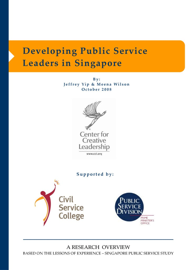 Developing Public Service  Leaders in Singapore                               By:                    Jeffrey Yip & Meena W...