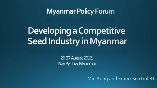Presentation for Myanmar Policy Forum: Developing a Competitive Seed Industry in Myanmar