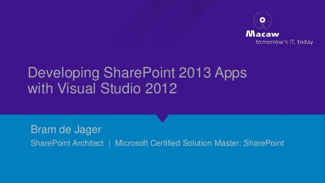 Developing SharePoint 2013 Apps with Visual Studio 2012 Bram de Jager SharePoint Architect | Microsoft Certified Solution ...