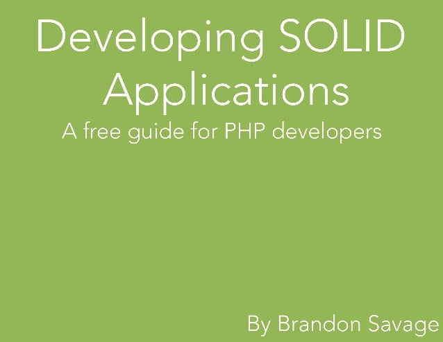 Developing SOLID Applications by Brandon Savage  Table of Contents The practice of object oriented design ...................