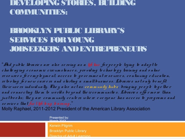 DEVELOPING STORIES, BUILDING     COMMUNITIES:     BROOKLYN PUBLIC LIBRARY'S     SERVICES FOR YOUNG     JOBSEEKERS AND ENTR...