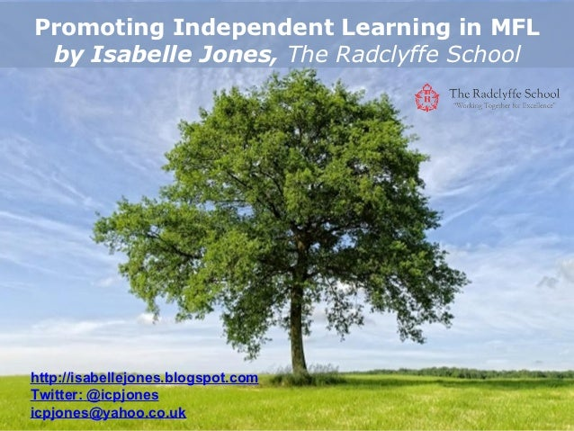 Promoting Independent Learning in MFL by Isabelle Jones, The Radclyffe Schoolhttp://isabellejones.blogspot.comTwitter: @ic...