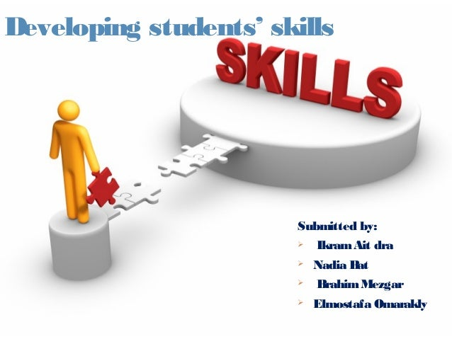 Developing students' skills                       Submitted by:                          Ikram Ait dra                   ...