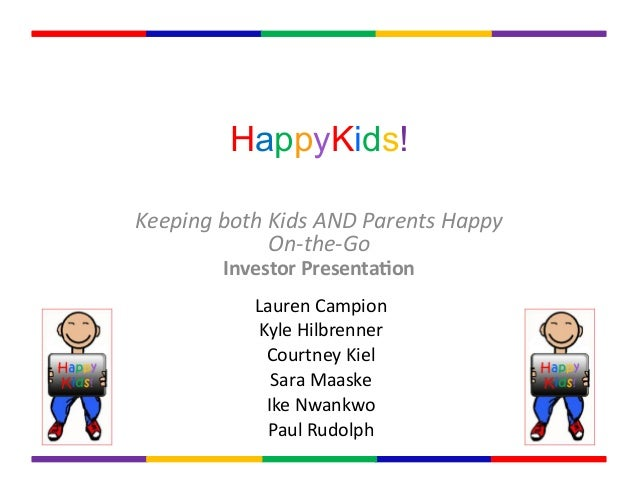 HappyKids!Keeping	  both	  Kids	  AND	  Parents	  Happy	  On-­‐the-­‐Go	  	  Investor	  Presenta,on	  Lauren	  Campion	  K...