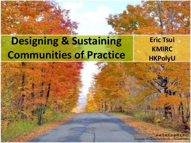 Designing & Sustaining Communities of Practice Eric Tsui KMIRC HKPolyU