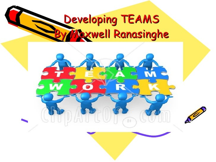 Developing TEAMS By Maxwell Ranasinghe