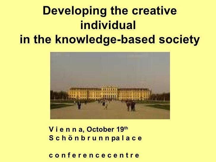 Developing the creative individual  in the knowledge-based society V i e n n a, October 19 th   S c h ö n b r u n n pa l a...