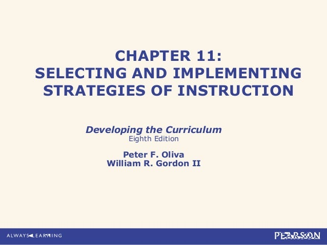 CHAPTER 11:SELECTING AND IMPLEMENTINGSTRATEGIES OF INSTRUCTIONDeveloping the CurriculumEighth EditionPeter F. OlivaWilliam...