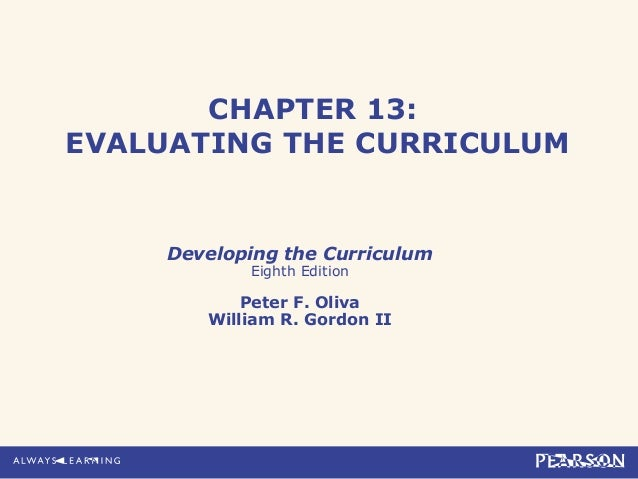 CHAPTER 13:EVALUATING THE CURRICULUMDeveloping the CurriculumEighth EditionPeter F. OlivaWilliam R. Gordon II