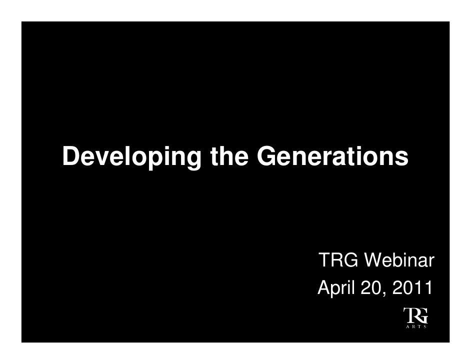 Developing the Generations                   TRG Webinar                   April 20, 2011