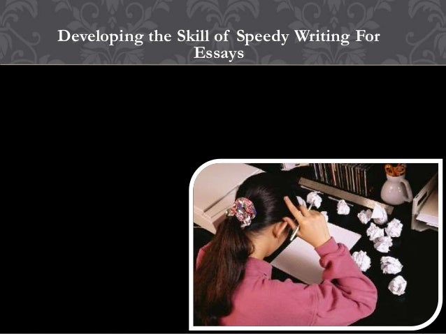 Developing the Skill of Speedy Writing For Essays